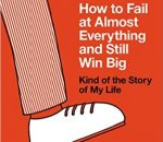 how-to-fail-at-almost-everything-and-still-win-big